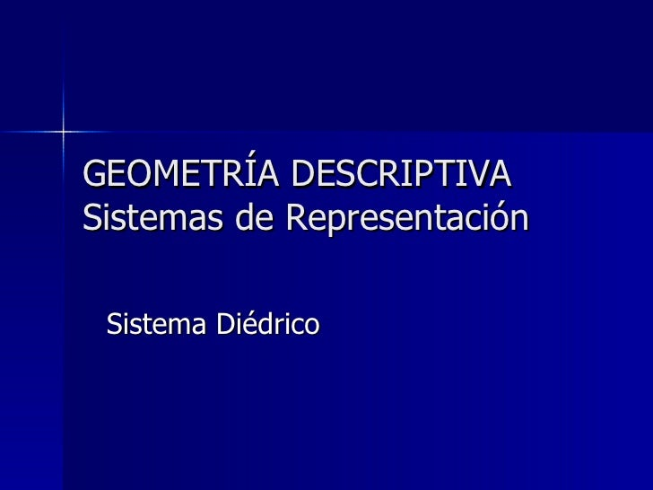 GEOMETRÍA DESCRIPTIVA Sistemas de Representación Sistema Diédrico