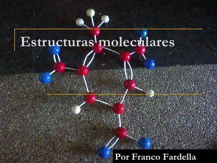 Estructuras moleculares              Por Franco Fardella