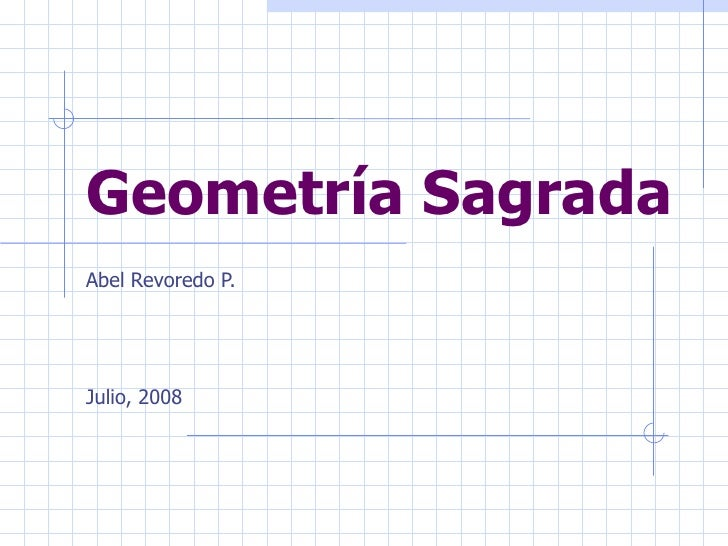 Geometría SagradaAbel Revoredo P.Julio, 2008
