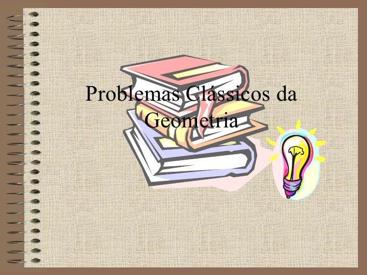 Problemas Clássicos da Geometria