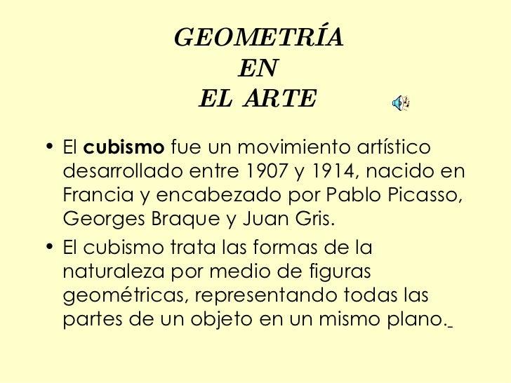 GEOMETRÍA EN EL ARTE <ul><li>El  cubismo  fue un movimiento artístico desarrollado entre 1907 y 1914, nacido en Francia y ...