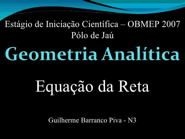 Equação da Reta Estágio de Iniciação Científica – OBMEP 2007 Pólo de Jaú Guilherme Barranco Piva - N3