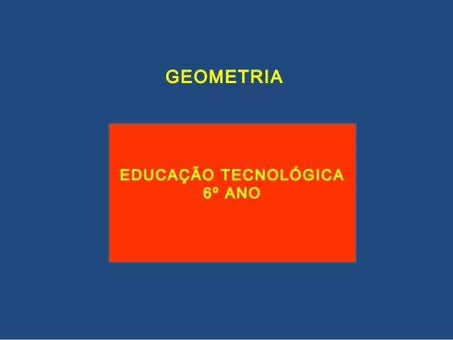GEOMETRIAEDUCAÇÃO TECNOLÓGICA       6º ANO