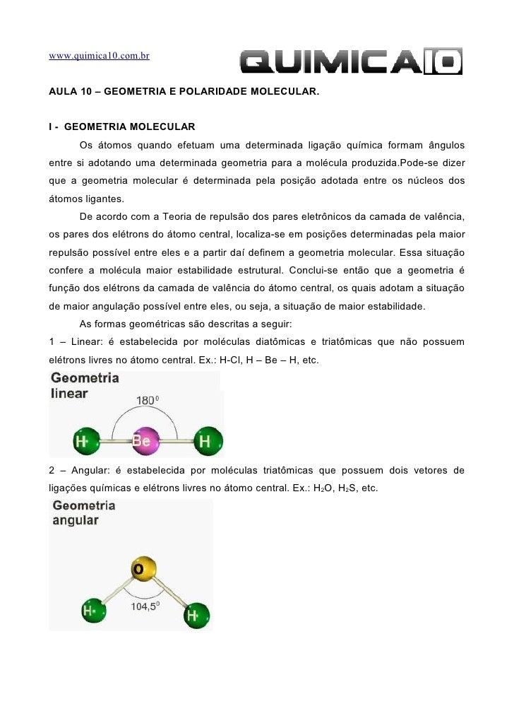 www.quimica10.com.brAULA 10 – GEOMETRIA E POLARIDADE MOLECULAR.I - GEOMETRIA MOLECULAR      Os átomos quando efetuam uma d...