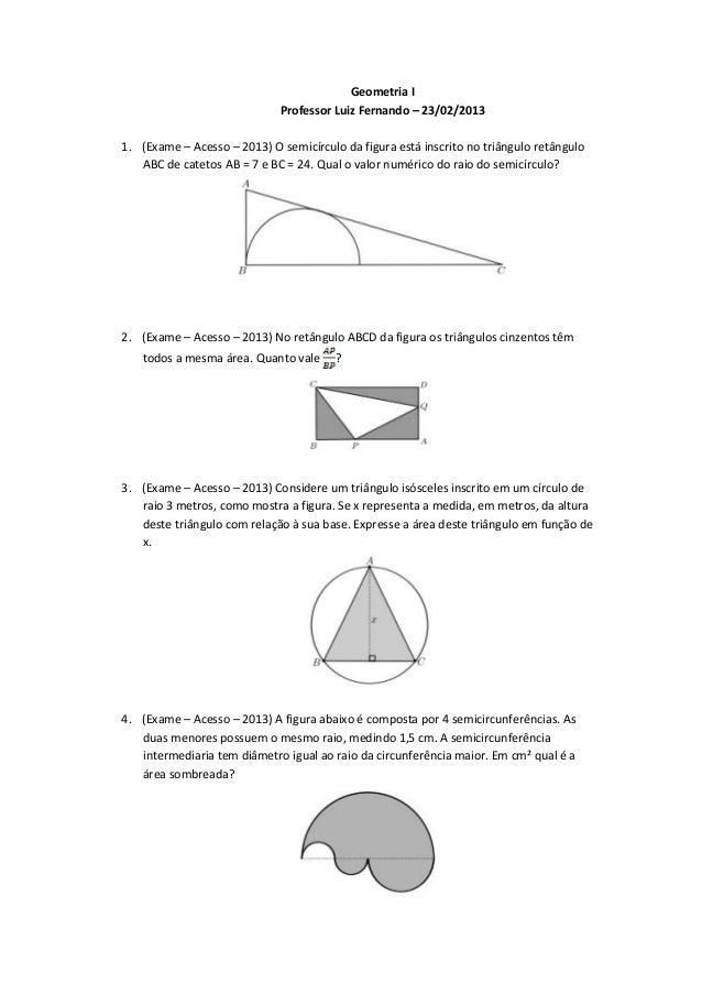 Geometria I                             Professor Luiz Fernando – 23/02/20131. (Exame – Acesso – 2013) O semicírculo da fi...