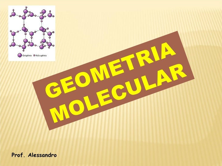 GEOMETRIA MOLECULAR Prof. Alessandro