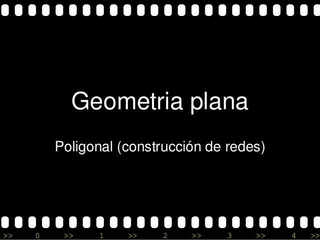 Geometria plana         Poligonal (construcción de redes)>>   0    >>   1    >>    2   >>    3   >>   4   >>