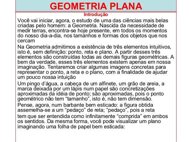 GEOMETRIA PLANA Introdução Você vai iniciar, agora, o estudo de uma das ciências mais belas criadas pelo homem: a Geometri...