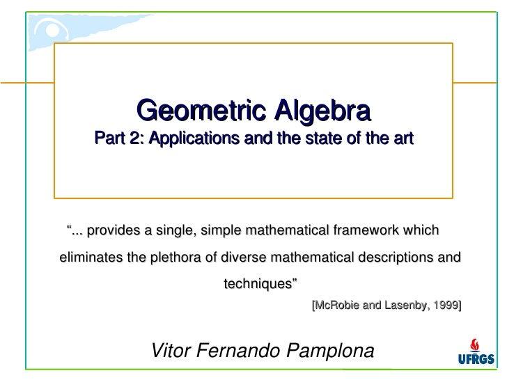"GeometricAlgebra      Part2:Applicationsandthestateoftheart     ""...providesasingle,simplemathematicalfram..."