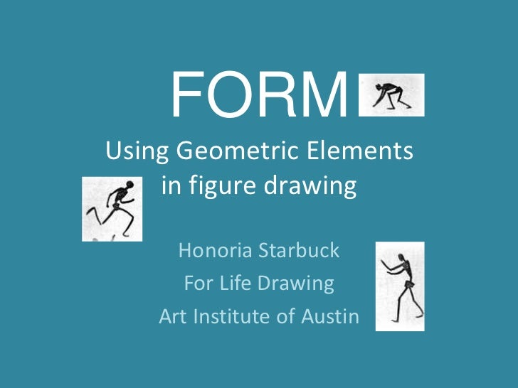 FORMUsing Geometric Elements in figure drawing<br />Honoria Starbuck<br />For Life Drawing<br />Art Institute of Austin<br />