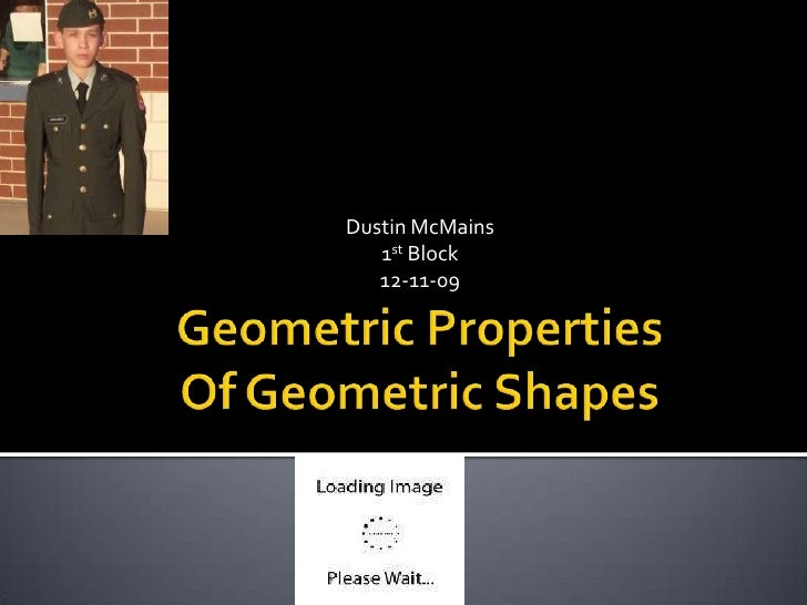 Geometric PropertiesOf Geometric Shapes<br />Dustin McMains<br />1st Block<br />12-11-09<br />