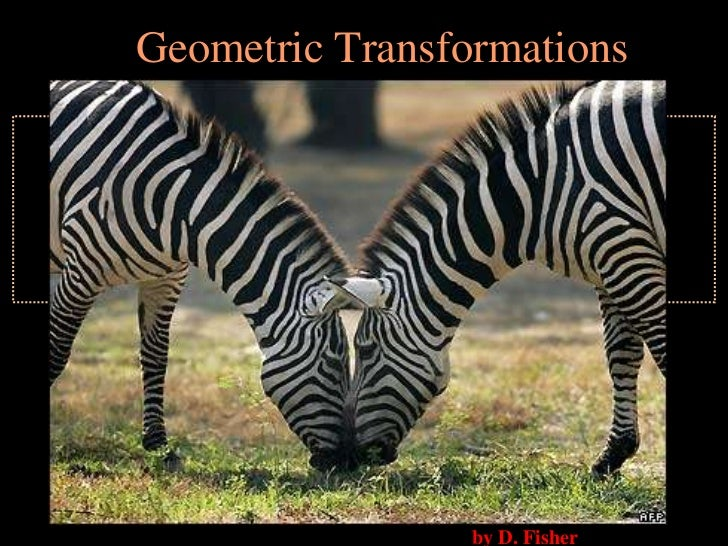 Geometric Transformations<br />by D. Fisher<br />