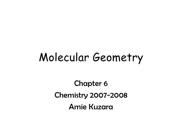 Molecular Geometry Chapter 6 Chemistry 2007-2008 Amie Kuzara