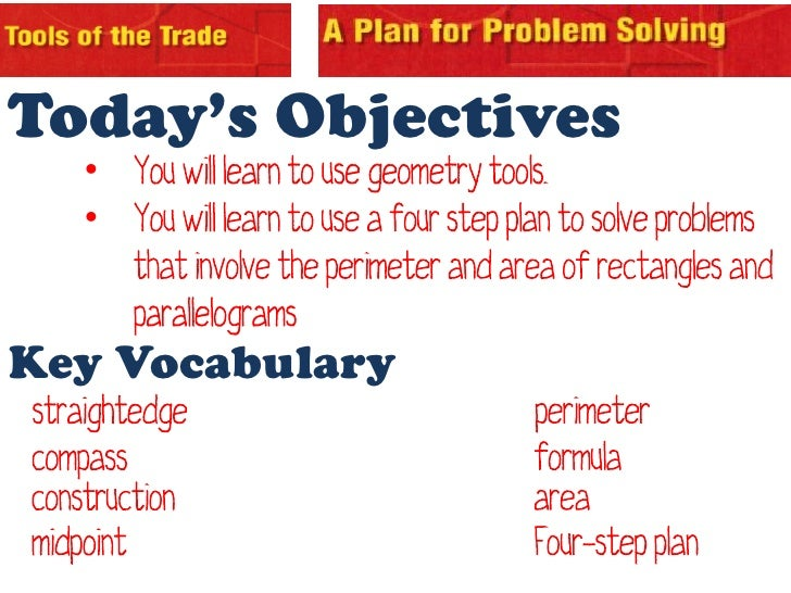 Today's Objectives    • You will learn to use geometry tools.    • You will learn to use a four step plan to solve problem...