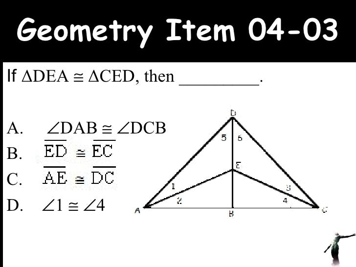 Geometry Item 04-03 If  Δ DEA     Δ CED, then _________. A.     DAB      DCB B.  C.  D.   1      4 www.upcatreview....