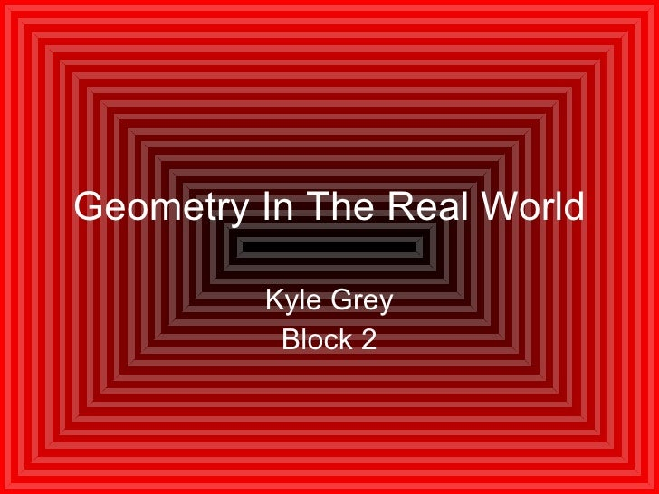 Geometry In The Real World Kyle Grey Block 2