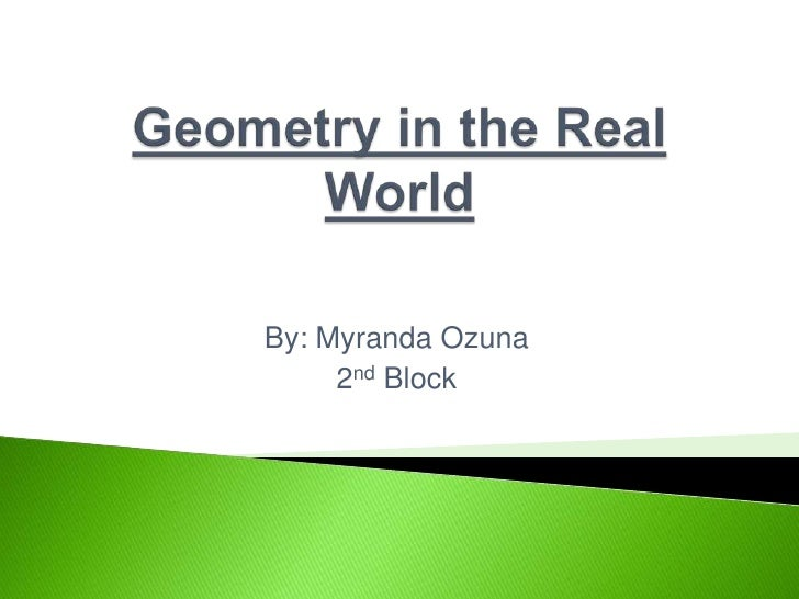 Geometry in the Real World<br />By: Myranda Ozuna<br />2nd Block<br />