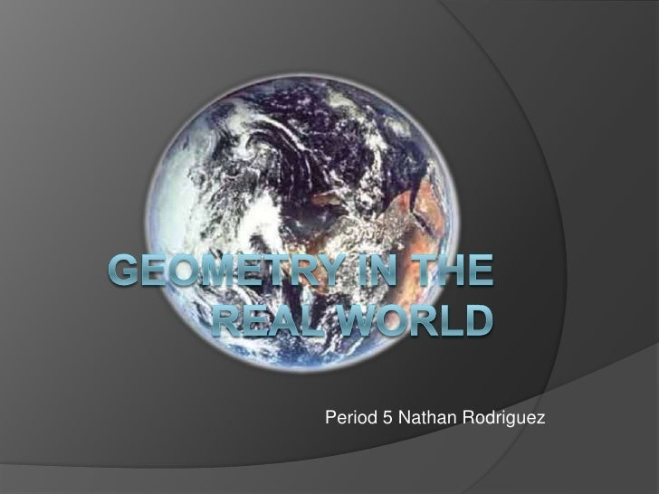 Geometry in the Real World<br />Period 5 Nathan Rodriguez<br />