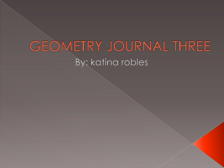 GEOMETRY JOURNAL THREE<br />By: katinarobles<br />