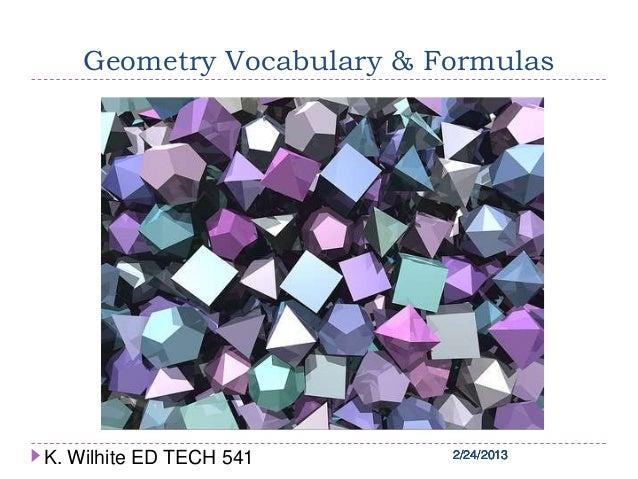 2/24/20132/24/20132/24/20132/24/20132/24/2013Geometry Vocabulary & FormulasK. Wilhite ED TECH 541