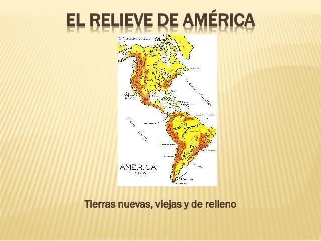 EL RELIEVE DE AMÉRICA  Tierras nuevas, viejas y de relleno