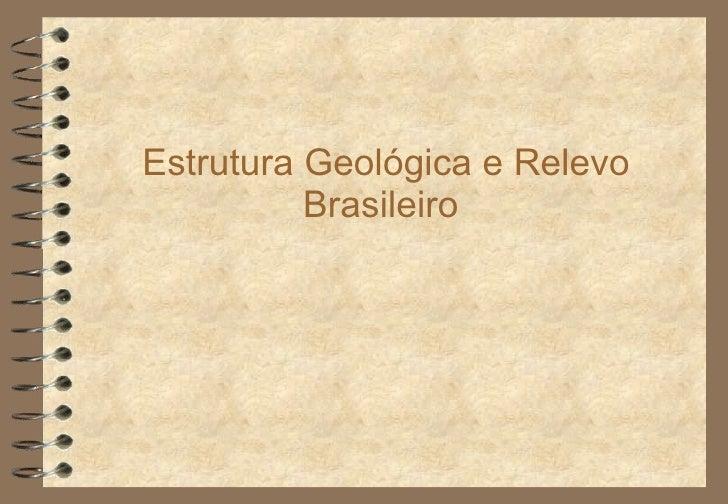 Estrutura Geológica e Relevo Brasileiro