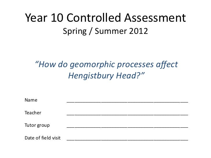 "Year 10 Controlled Assessment                      Spring / Summer 2012     ""How do geomorphic processes affect           ..."