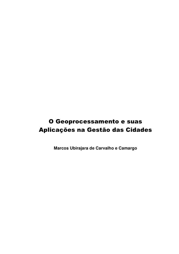 O Geoprocessamento e suasAplicações na Gestão das Cidades    Marcos Ubirajara de Carvalho e Camargo