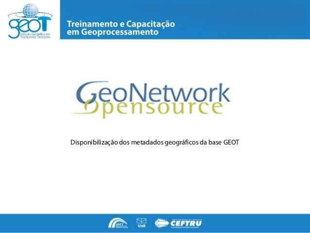 Disponibilização dos metadados geográficos da base GEOT