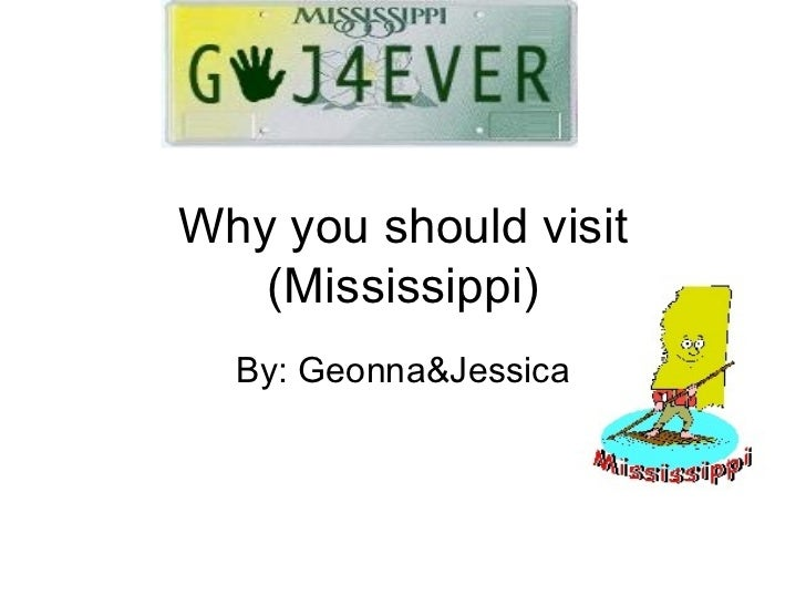 Why you should visit (Mississippi) By: Geonna&Jessica
