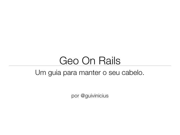 Geo On RailsUm guia para manter o seu cabelo.          por @guivinicius