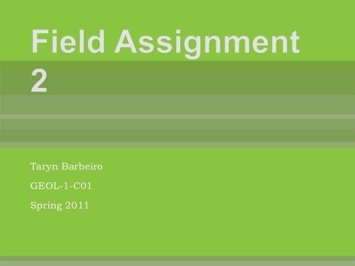 Field Assignment 2<br />TarynBarbeiro<br />GEOL-1-C01<br />Spring 2011<br />