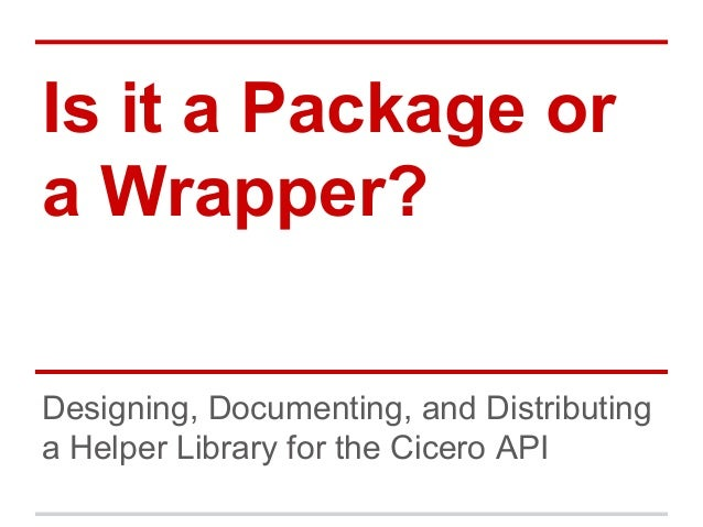 Is it a Package or a Wrapper? Designing, Documenting, and Distributing a Helper Library for the Cicero API