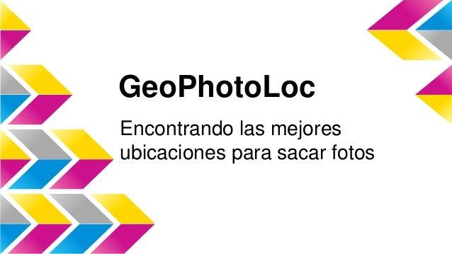 GeoPhotoLoc Encontrando las mejores ubicaciones para sacar fotos