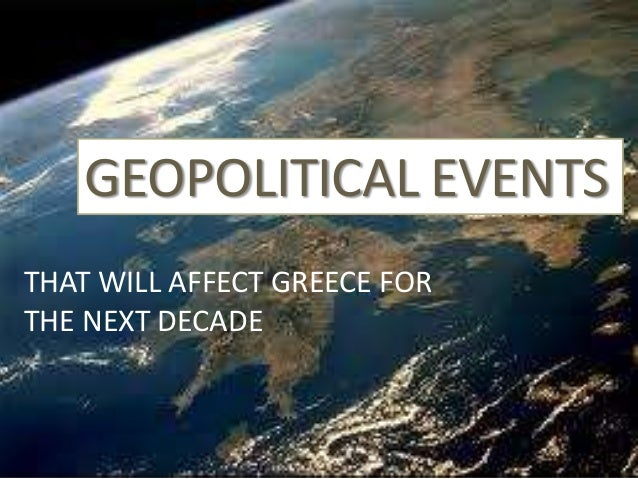 GEOPOLITICAL EVENTSTHAT WILL AFFECT GREECE FORTHE NEXT DECADE