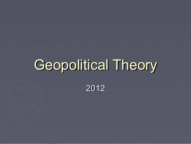 Geopolitical Theory 2012