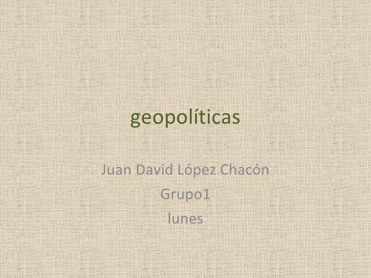 geopolíticas Juan David López Chacón Grupo1 lunes