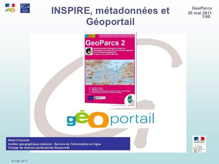 INSPIRE, métadonnées et Géoportail Alain Chaumet Institut géographique national - Service de l'information en ligne Chargé...