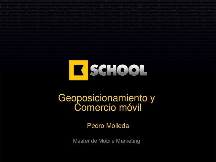 Geoposicionamiento y   Comercio móvil        Pedro Molleda   Master de Mobile Marketing