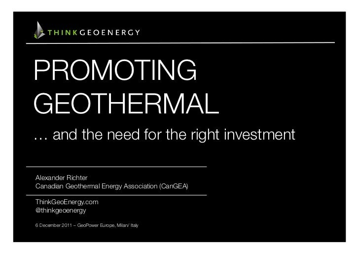 PROMOTINGGEOTHERMAL… and the need for the right investmentAlexander RichterCanadian Geothermal Energy Association (CanGEA)...