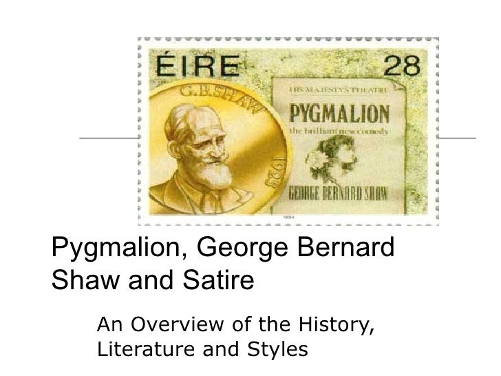 Pygmalion, George Bernard Shaw and Satire An Overview of the History, Literature and Styles