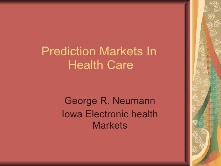 Prediction Markets In     Health Care      George R. Neumann    Iowa Electronic health          Markets