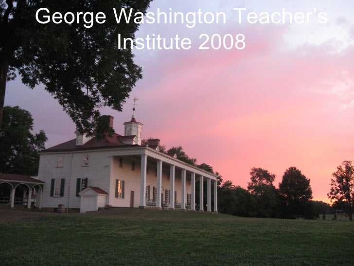 George Washington Teacher's Institute 2008