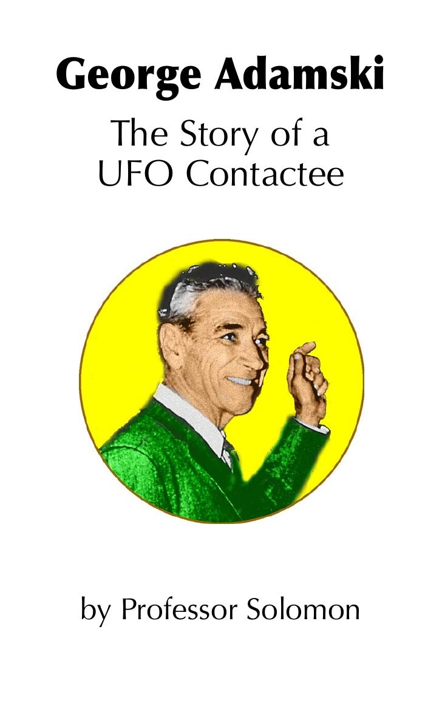 George Adamski   The Story of a   UFO Contactee      by Professor Solomon