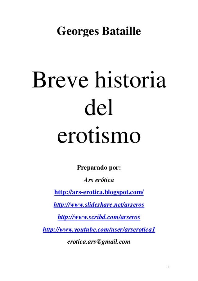 1 Georges Bataille Breve historia del erotismo Preparado por: Ars erótica http://ars-erotica.blogspot.com/ http://www.slid...