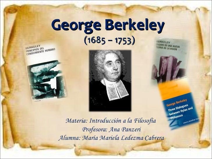 George Berkeley  (1685 – 1753) Materia: Introducción a la Filosofía  Profesora: Ana Panzeri Alumna: María Mariela Ledezma ...