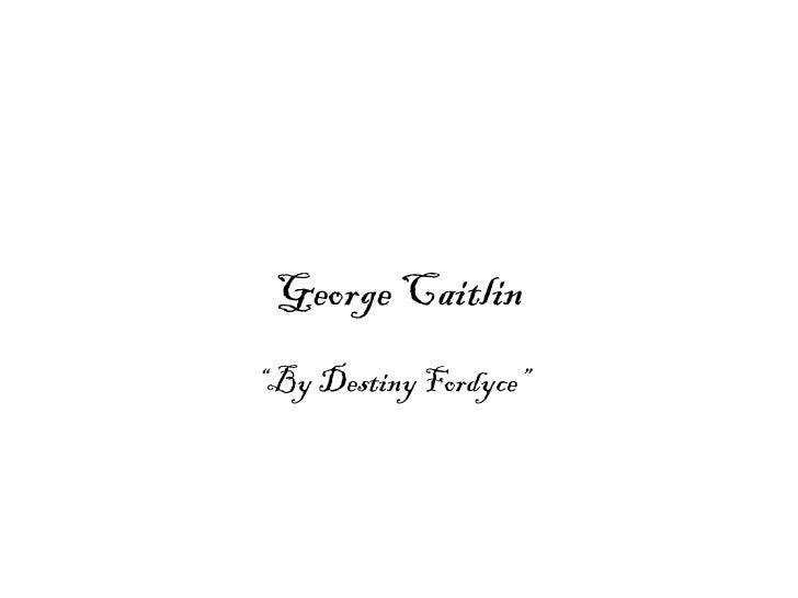 "George Caitlin""By Destiny Fordyce"""