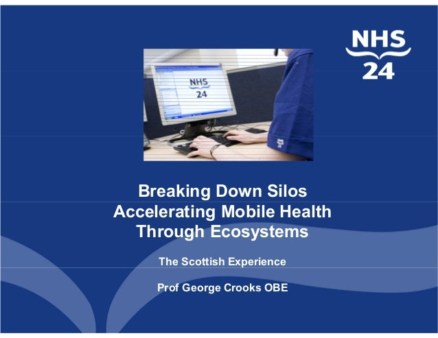 Breaking Down Silos Accelerating Mobile Health Through Ecosystems The Scottish Experience Prof George Crooks OBE