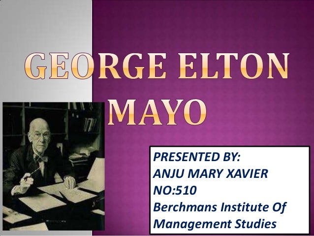 george elton mayo essay The present coursework explores an analysis of theory of management presented by george elton mayo mayo, an australian psychologist, conducted a series.