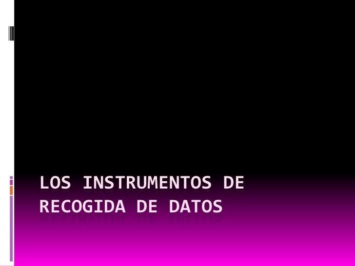 LOS INSTRUMENTOS DE RECOGIDA DE DATOS<br />
